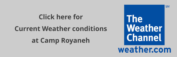 Click here for  Current Weather conditions at Camp Royaneh